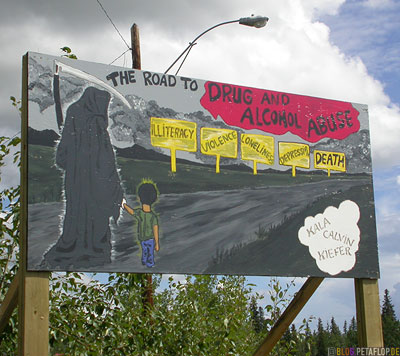 The-road-to-drug-and-alcohol-abuse-illiteracy-violence-loneliness-depression-death-Anti-Drug-Dealers-Signs-Klondike-Highway-Yukon-Canada-Kanada-DSCN0627.jpg